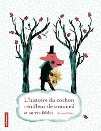 Bruno Gibert - L'histoire du cochon renifleur de sommeil et autres fables.