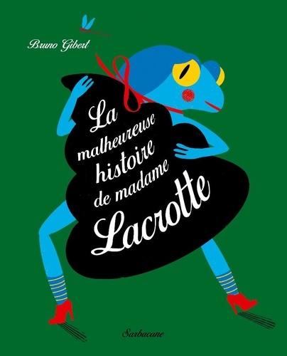Bruno Gibert - La malheureuse histoire de Madame Lacrotte.