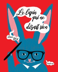 Bruno Gibert - Le lapin qui ne disait rien.
