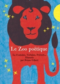 Bruno Gibert - Le zoo poétique - La Fontaine, Verlaine, Prévert... Illustrés par Bruno Gibert.