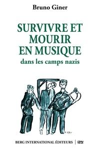 Bruno Giner - Survivre et mourir en musique dans les camps nazis.