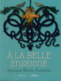 Bruno Girveau et Vincent Laden - A la belle enseigne - Boutiques lilloises d'autrefois.