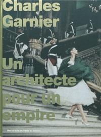 Bruno Girveau - Charles Garnier - Un architecte pour un empire.