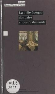 Bruno Girveau et  Collectif - La belle époque des cafés et des restaurants.