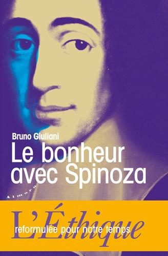 Bruno Giuliani - Le bonheur avec Spinoza - L'Ethique reformulée pour notre temps.