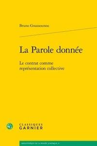 Bruno Gnassounou - La Parole donnée - Le contrat comme représentation collective.