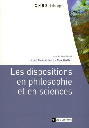 Bruno Gnassounou et Max Kistler - Les dispositions en philosophie et en sciences.