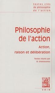 Bruno Gnassounou - Philosophie de l'action - Action, raison et délibération.