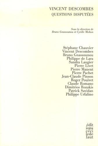 Bruno Gnassounou et Cyrille Michon - Vincent Descombes - Questions disputées.
