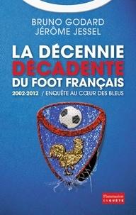 Bruno Godard et Jérôme Jessel - 2002-2012 : la décennie décadente du foot français.
