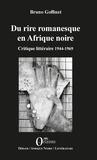 Bruno Goffinet - Du rire romanesque en Afrique noire - Critique littéraire 1944-1969.