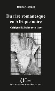 Bruno Goffinet - Du rire romanesque en Afrique Noire - Tome 1, Critique littéraire 1944-1969.