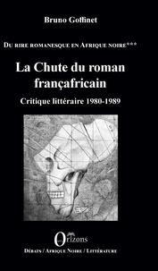 Bruno Goffinet - Du rire romanesque en Afrique Noire - Tome 3, La chute du roman françafricain - Critique littéraire 1980-1989.