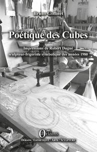 Bruno Goffinet - Poétique des cubes - Impressions de Robert Dugué sculpteur-frigoriste symbolique des années 1980.