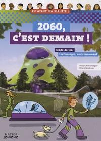Bruno Goldman et Marc Germanangue - 2060, C'est demain ! - Mode de vie, technologie, environnement.