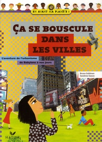 Bruno Goldman - Ca se bouscule dans les villes - L'aventure de l'urbanisme de Babylone à nos jours.