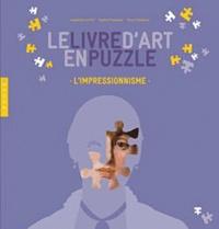 Bruno Goldman et Sophie Houssaye - Le livre d'art en puzzle - L'impressionnisme.