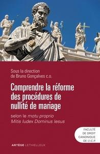 Bruno Gonçalves - Comprendre la réforme des procédures de nullité de mariage - Selon le motu proprio Mitis Iudex Dominus Iesus.