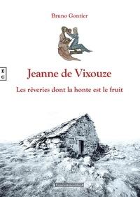 Bruno Gontier - Jeanne de Vixouze - Les rêveries dont la honte est le fruit.