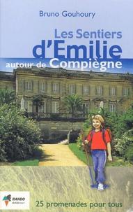 Bruno Gouhoury - Les sentiers d'Emilie autour de Compiègne - 25 promenades pour tous.