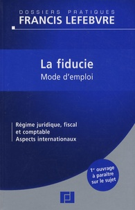 Bruno Gouthière et  Francis Lefebvre - La fiducie - Mode d'emploi.