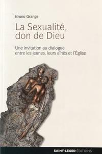 Bruno Grange - La sexualité, don de Dieu - Une invitation au dialogue entre les jeunes, leurs aînés et l'Eglise.