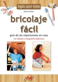Bruno Grelon - Bricolaje fácil. Guía de las reparaciones en casa.