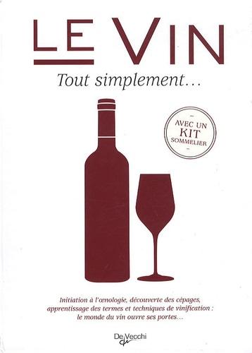 Bruno Grelon et Simone Pilla - Le vin Tout simplement ... - Avec un kit sommelier.
