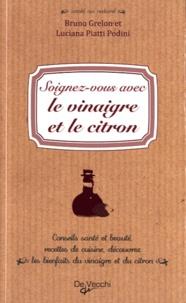 Bruno Grelon et L Piatti Podini - Soignez-vous avec le vinaigre et le citron.