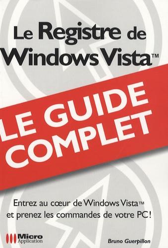 Bruno Guerpillon - Le Registre de Windows Vista - Le guide complet.