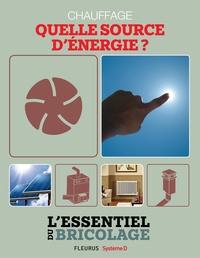 Bruno Guillou et Nicolas Sallavuard - Chauffage & Climatisation : chauffage - quelle source d'énergie ? - L'essentiel du bricolage.