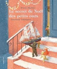 Bruno Hächler et Anastasia Arkhipova - Le secret de Noël des petits ours.