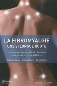 Bruno Halioua et Serge Perrot - La fibromyalgie, une si longue route - Histoire de la maladie et réponses aux questions des patients.