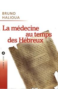 Bruno Halioua - La médecine au temps des Hébreux.