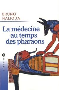 Bruno Halioua - La médecine au temps des pharaons.