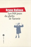 Bruno Halioua - Les 948 jours du ghetto de Varsovie.