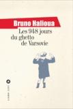 Bruno Halioua - Les 948 jours du ghetto de Varsovie.