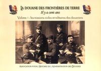 Bruno Hamon - La douane des frontières de terre il y a cent ans - Volume 1, Les missions civiles et militaires des douaniers.