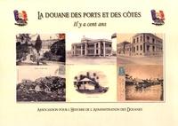 Bruno Hamon - La douane des ports et des côtes il y a cent ans.