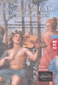 Bruno Harington - Morceaux choisis ENSI en Mathématiques - M-PC-PSI, Concours Communs Polytechniques classés par thèmes adaptés aux nouveaux programmes.