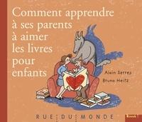 Bruno Heitz et Alain Serres - Comment apprendre à ses parents à aimer les livres pour enfants.