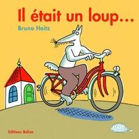 Bruno Heitz - Il était un loup....