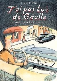 Bruno Heitz - J'ai pas tué De Gaulle - Mais ça a bien failli....