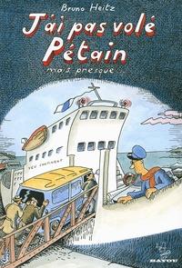 Bruno Heitz - J'ai pas volé Pétain mais presque....