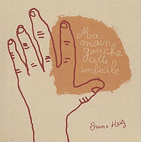 Bruno Heitz - Ma main gauche cette imbécile.