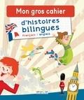 Bruno Heitz et Sally Laruelle - Mon gros cahier d'histoires bilingues français/anglais.