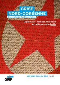 Bruno Hellendorff et Thierry Kellner - Crise Nord-Coréenne - Diplomatie, menace nucléaire et défense antimissile.