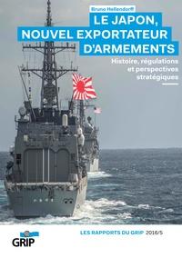 Bruno Hellendorff - Le Japon, Nouvel exportateur d'armements - Histoire, régulations et perspectives stratégiques.