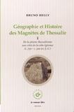 Bruno Helly - Géographie et Histoire des Magnètes de Thessalie - Volume 1, De la plaine thessalienne aux cités de la côte égéenne (c 750 - c 300 avant J-C).