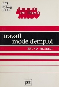 Bruno Henriet - Travail, mode d'emploi.